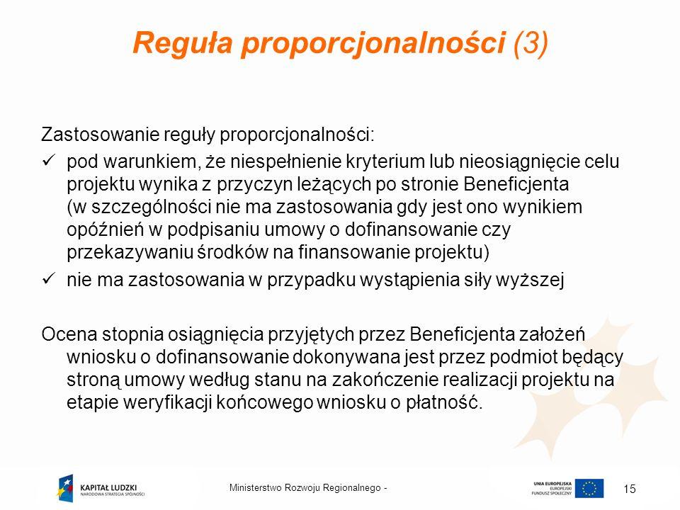 Ministerstwo Rozwoju Regionalnego - 15 Reguła proporcjonalności (3) Zastosowanie reguły proporcjonalności: pod warunkiem, że niespełnienie kryterium l