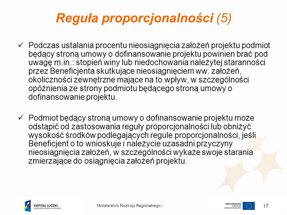Ministerstwo Rozwoju Regionalnego - 17 Reguła proporcjonalności (5) Podczas ustalania procentu nieosiągnięcia założeń projektu podmiot będący stroną u