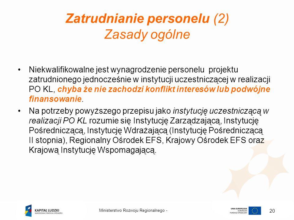 Zatrudnianie personelu (2) Zasady ogólne Niekwalifikowalne jest wynagrodzenie personelu projektu zatrudnionego jednocześnie w instytucji uczestniczące