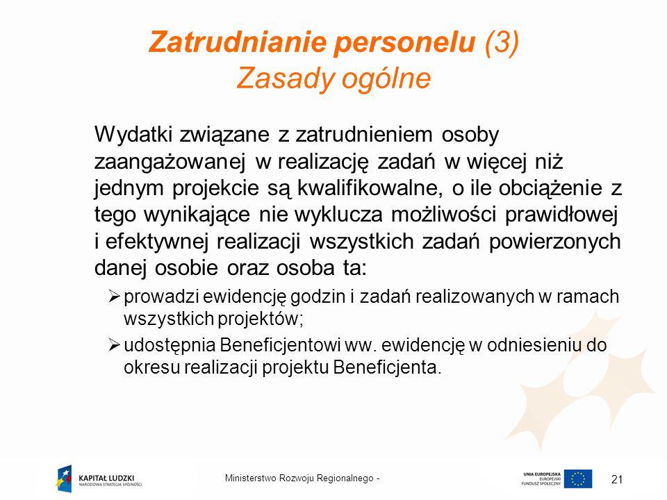 Zatrudnianie personelu (3) Zasady ogólne Wydatki związane z zatrudnieniem osoby zaangażowanej w realizację zadań w więcej niż jednym projekcie są kwal