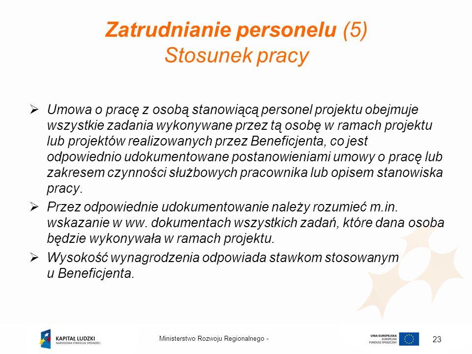 Zatrudnianie personelu (5) Stosunek pracy Umowa o pracę z osobą stanowiącą personel projektu obejmuje wszystkie zadania wykonywane przez tą osobę w ra
