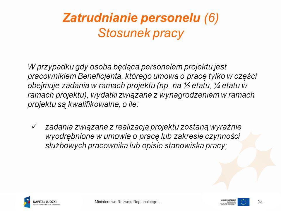 Zatrudnianie personelu (6) Stosunek pracy W przypadku gdy osoba będąca personelem projektu jest pracownikiem Beneficjenta, którego umowa o pracę tylko