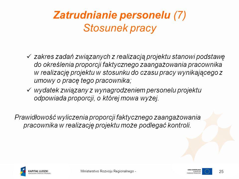 Zatrudnianie personelu (7) Stosunek pracy zakres zadań związanych z realizacją projektu stanowi podstawę do określenia proporcji faktycznego zaangażow