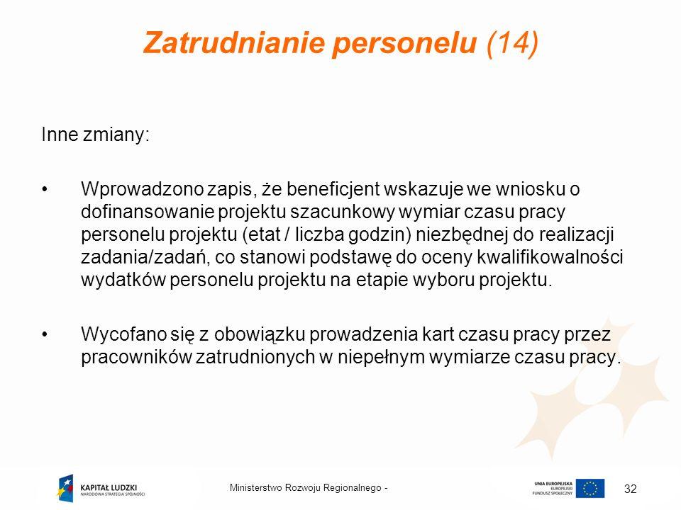 Zatrudnianie personelu (14) Inne zmiany: Wprowadzono zapis, że beneficjent wskazuje we wniosku o dofinansowanie projektu szacunkowy wymiar czasu pracy