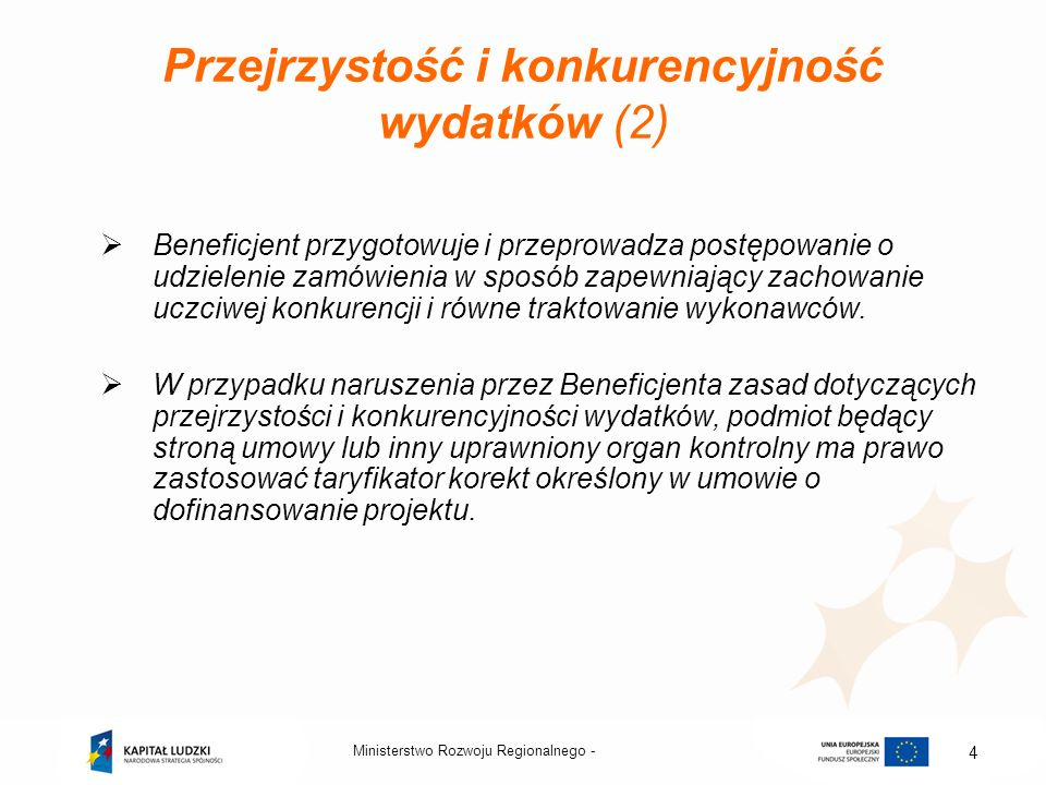 Ministerstwo Rozwoju Regionalnego - 4 Przejrzystość i konkurencyjność wydatków (2) Beneficjent przygotowuje i przeprowadza postępowanie o udzielenie z