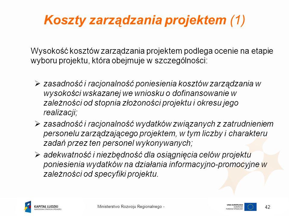 Ministerstwo Rozwoju Regionalnego - 42 Koszty zarządzania projektem (1) Wysokość kosztów zarządzania projektem podlega ocenie na etapie wyboru projekt