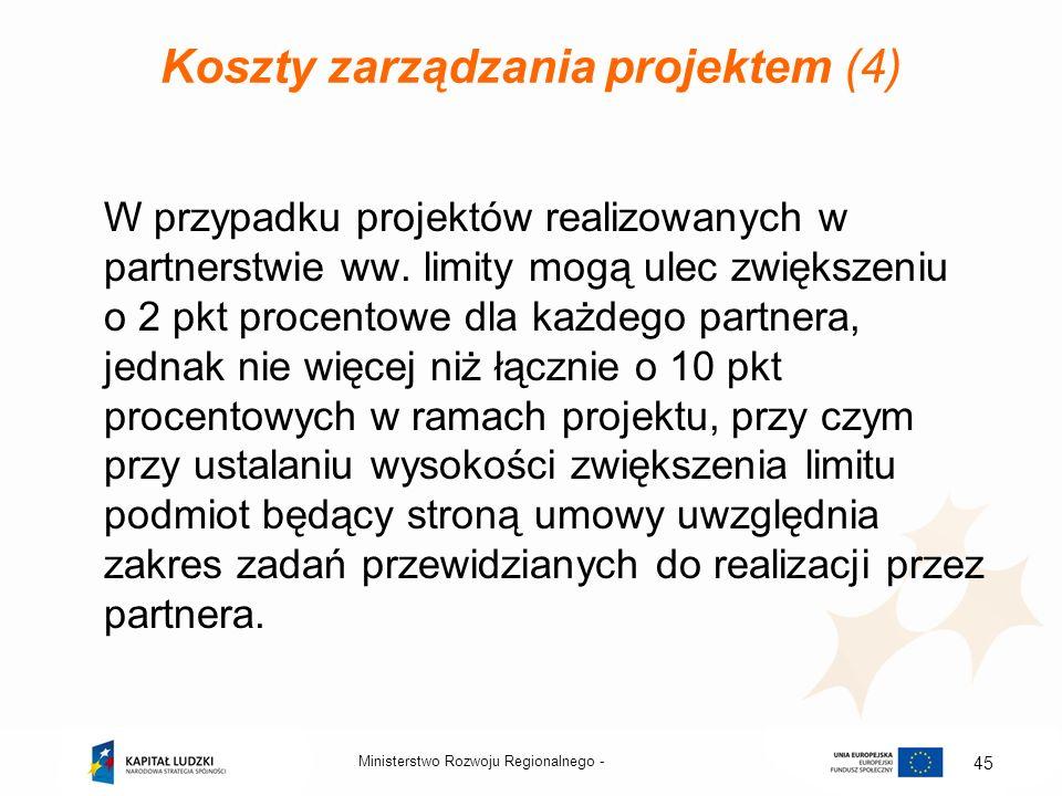 Koszty zarządzania projektem (4) W przypadku projektów realizowanych w partnerstwie ww. limity mogą ulec zwiększeniu o 2 pkt procentowe dla każdego pa