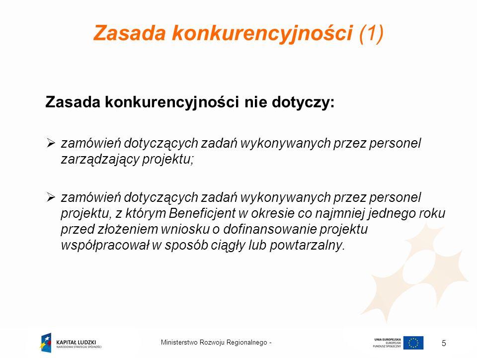 Ministerstwo Rozwoju Regionalnego - 5 Zasada konkurencyjności (1) Zasada konkurencyjności nie dotyczy: zamówień dotyczących zadań wykonywanych przez p
