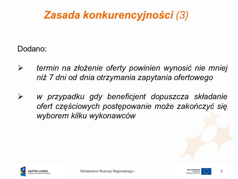Ministerstwo Rozwoju Regionalnego - 8 Zasada konkurencyjności (4) Wprowadzono zapisy na temat protokołu, który jest dokumentem potwierdzającym prawidłowość wyboru wykonawcy zgodnie z zasadą konkurencyjności (forma pisemna) oraz uregulowano zawartość protokołu.