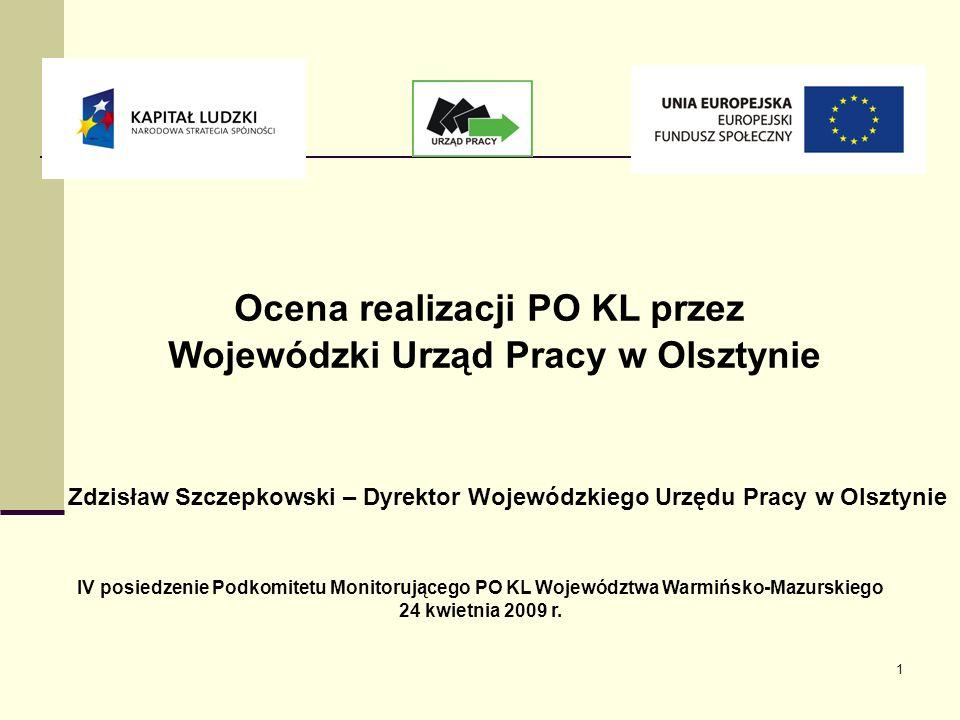 1 Ocena realizacji PO KL przez Wojewódzki Urząd Pracy w Olsztynie Zdzisław Szczepkowski – Dyrektor Wojewódzkiego Urzędu Pracy w Olsztynie IV posiedzenie Podkomitetu Monitorującego PO KL Województwa Warmińsko-Mazurskiego 24 kwietnia 2009 r.