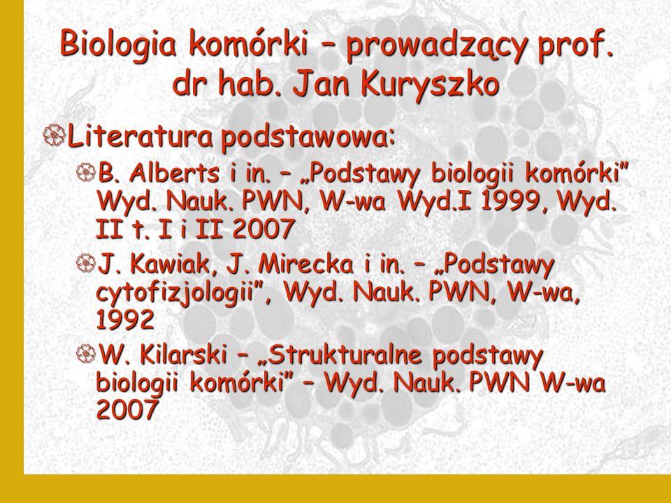 Biologia komórki – prowadzący prof. dr hab. Jan Kuryszko Literatura podstawowa: Literatura podstawowa: B. Alberts i in. – Podstawy biologii komórki Wy