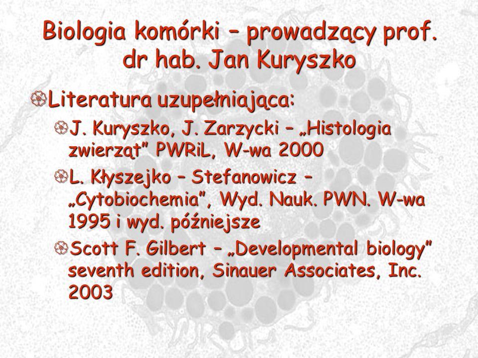 Biologia komórki – prowadzący prof. dr hab. Jan Kuryszko Literatura uzupełniająca: Literatura uzupełniająca: J. Kuryszko, J. Zarzycki – Histologia zwi