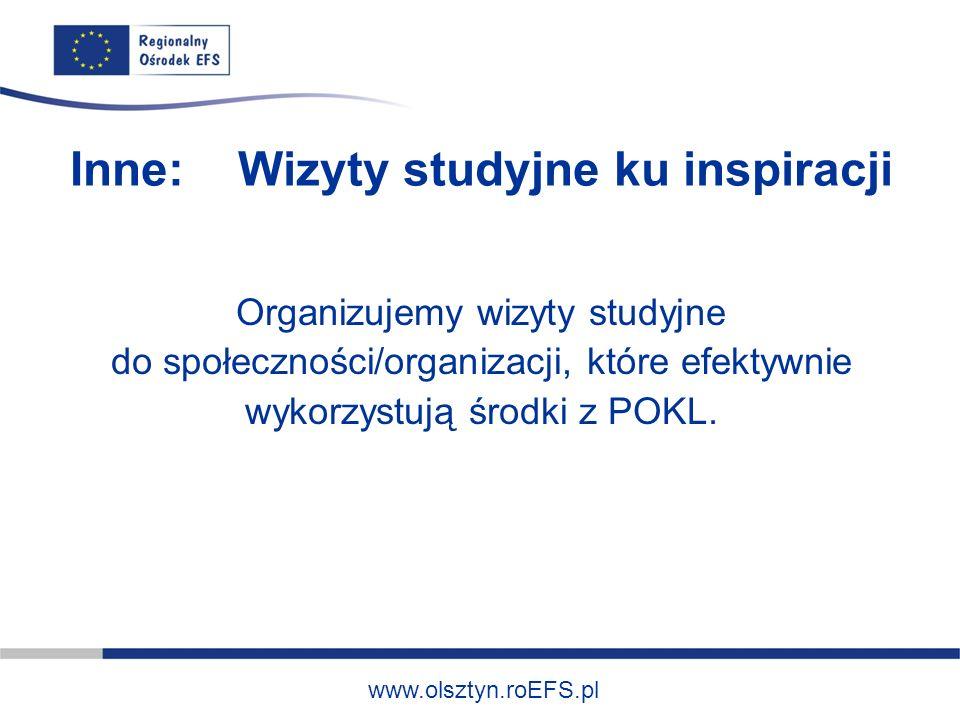 www.olsztyn.roEFS.pl Inne: Wizyty studyjne ku inspiracji Organizujemy wizyty studyjne do społeczności/organizacji, które efektywnie wykorzystują środki z POKL.