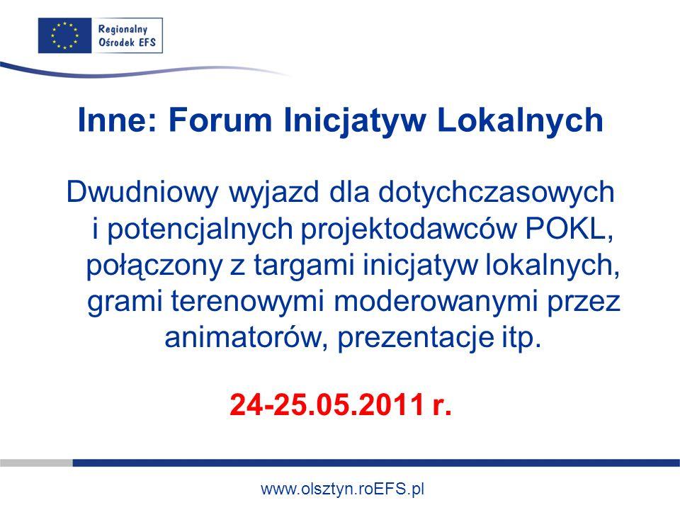 www.olsztyn.roEFS.pl Inne: Forum Inicjatyw Lokalnych Dwudniowy wyjazd dla dotychczasowych i potencjalnych projektodawców POKL, połączony z targami inicjatyw lokalnych, grami terenowymi moderowanymi przez animatorów, prezentacje itp.