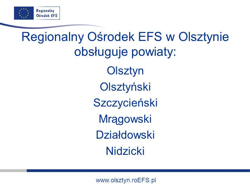 Regionalny Ośrodek EFS w Olsztynie obsługuje powiaty: Olsztyn Olsztyński Szczycieński Mrągowski Działdowski Nidzicki