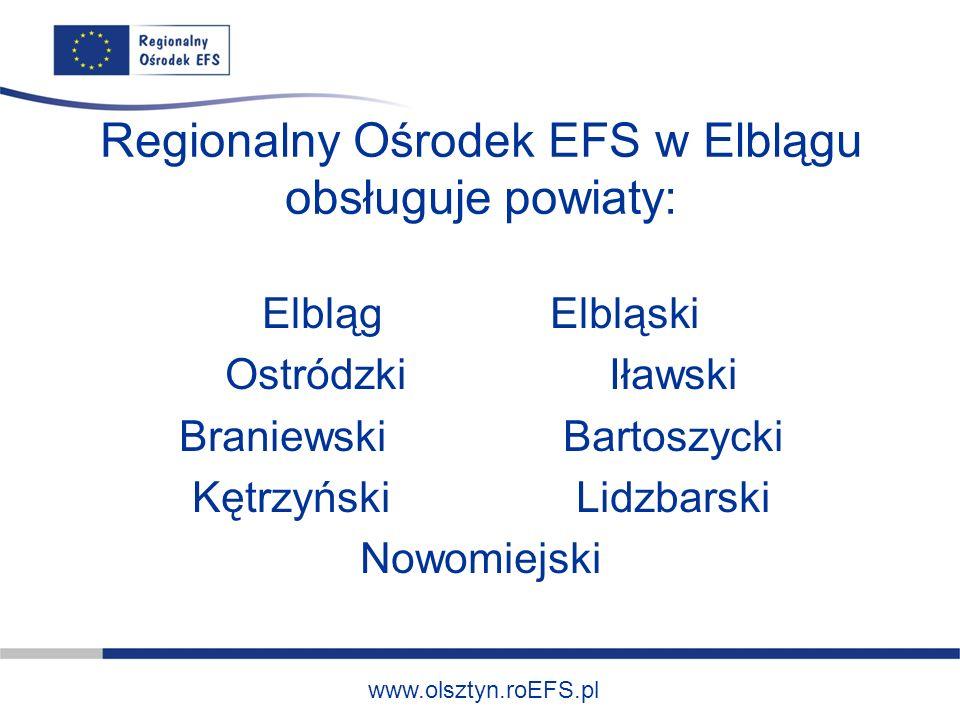 www.olsztyn.roEFS.pl Regionalny Ośrodek EFS w Elblągu obsługuje powiaty: Elbląg Elbląski OstródzkiIławski BraniewskiBartoszycki KętrzyńskiLidzbarski Nowomiejski