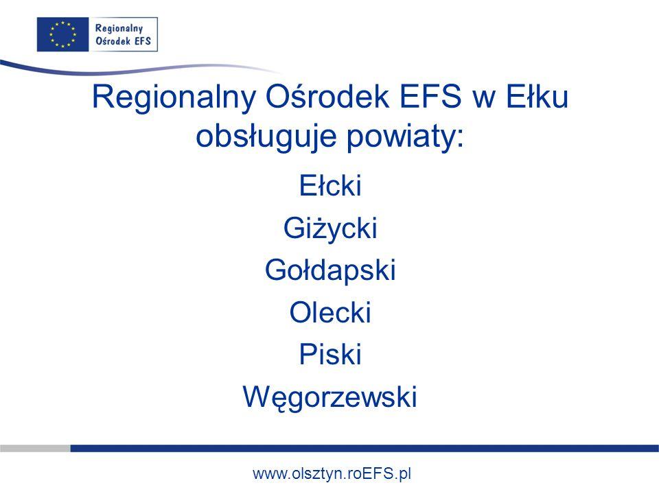 www.olsztyn.roEFS.pl Regionalny Ośrodek EFS w Ełku obsługuje powiaty: Ełcki Giżycki Gołdapski Olecki Piski Węgorzewski