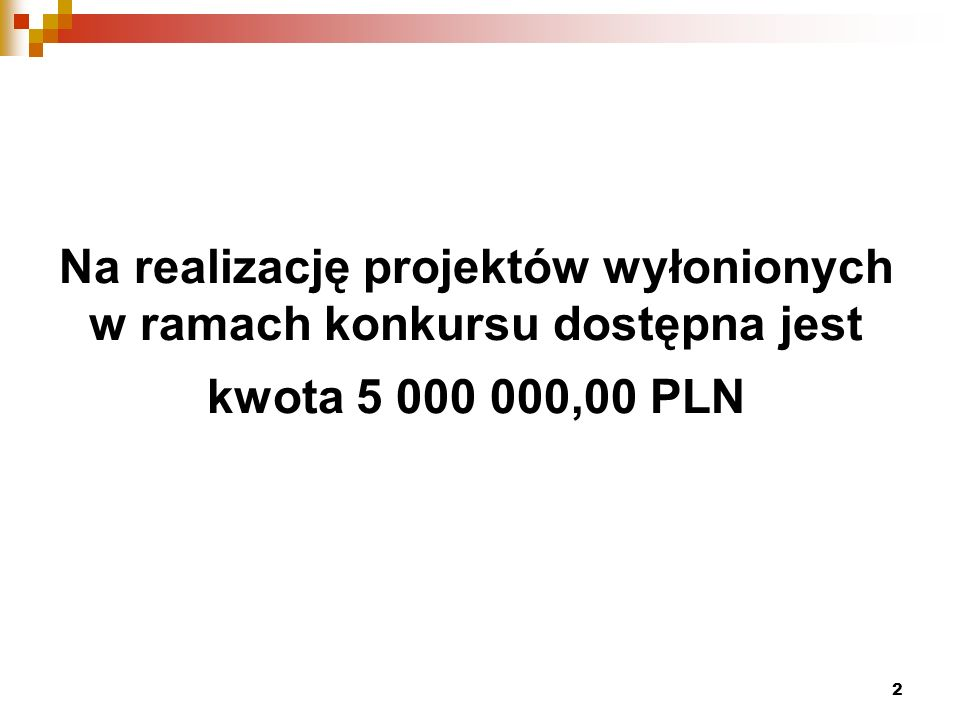 2 Na realizację projektów wyłonionych w ramach konkursu dostępna jest kwota 5 000 000,00 PLN
