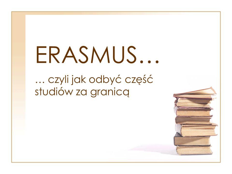 ERASMUS… … czyli jak odbyć część studiów za granicą