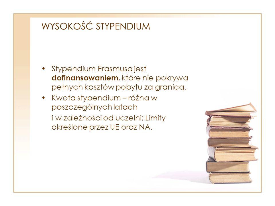 WYSOKOŚĆ STYPENDIUM Stypendium Erasmusa jest dofinansowaniem, które nie pokrywa pełnych kosztów pobytu za granicą.