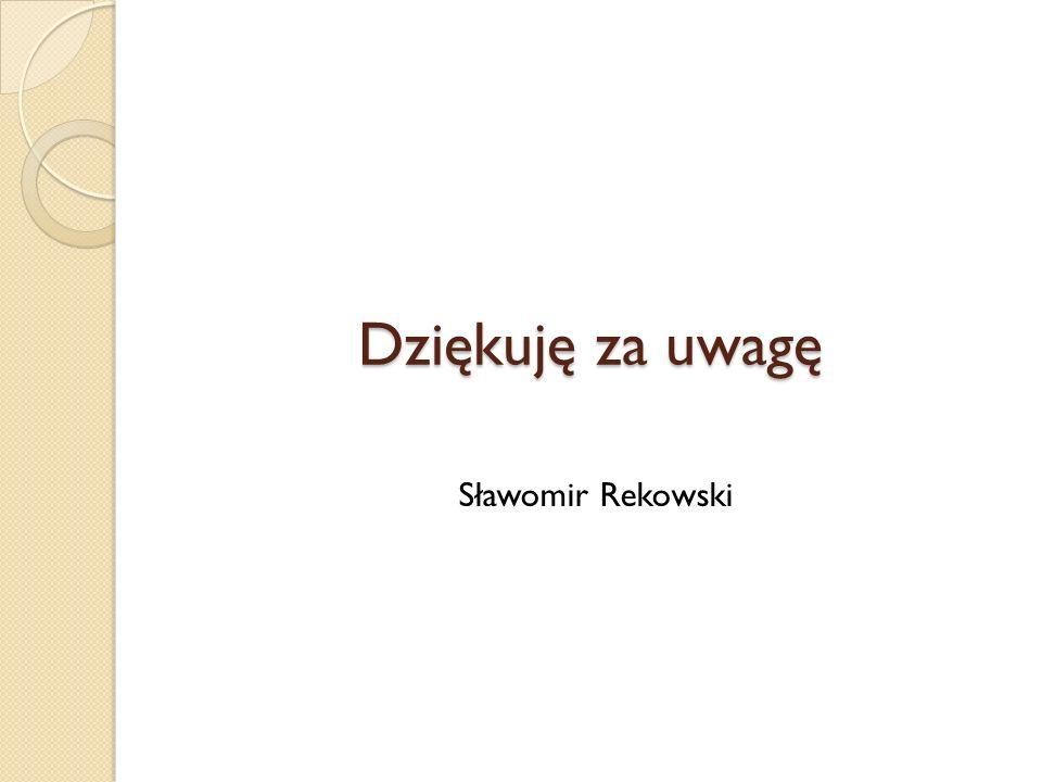 Dziękuję za uwagę Sławomir Rekowski
