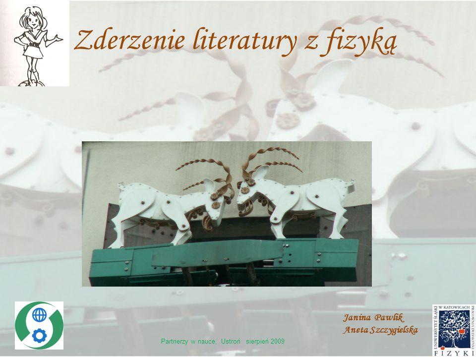 Zderzenie literatury z fizyką Janina Pawlik Aneta Szczygielska Partnerzy w nauce, Ustroń sierpień 2009