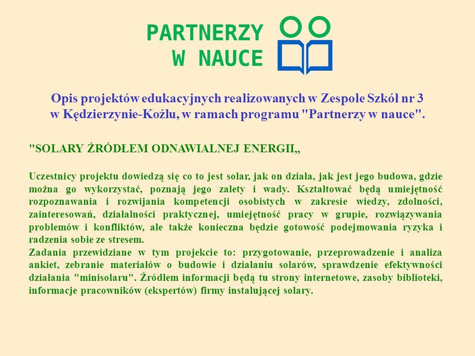 Opis projektów edukacyjnych realizowanych w Zespole Szkół nr 3 w Kędzierzynie-Koźlu, w ramach programu Partnerzy w nauce .