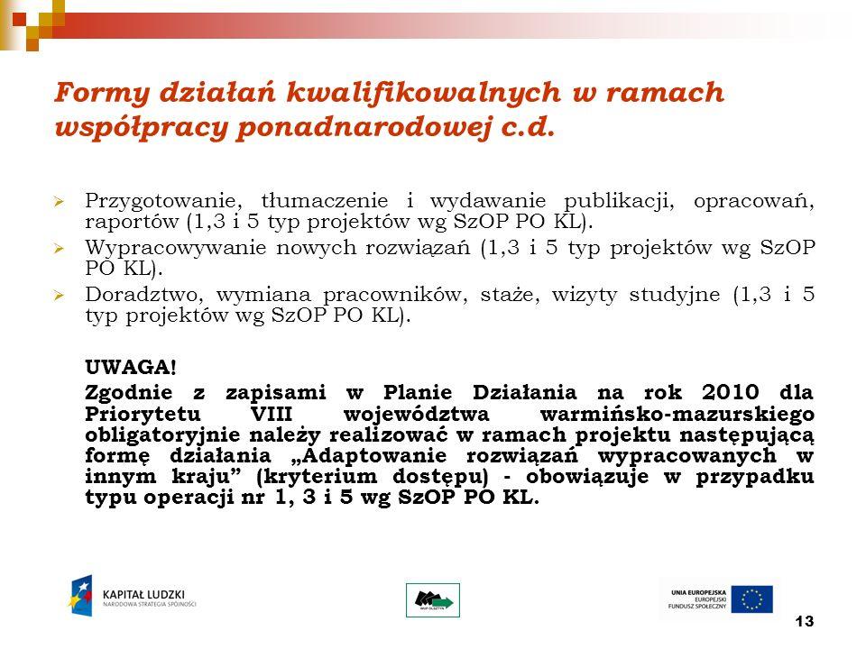13 Formy działań kwalifikowalnych w ramach współpracy ponadnarodowej c.d.