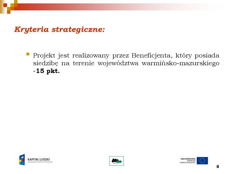 8 Kryteria strategiczne: Projekt jest realizowany przez Beneficjenta, który posiada siedzibę na terenie województwa warmińsko-mazurskiego - 15 pkt.