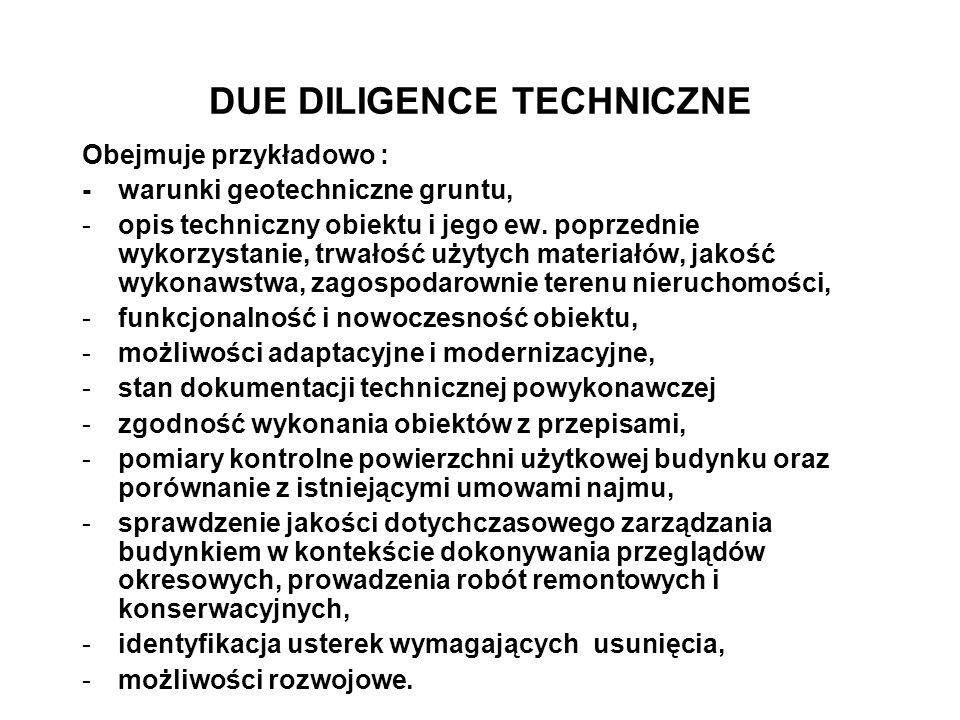 DUE DILIGENCE TECHNICZNE Obejmuje przykładowo : -warunki geotechniczne gruntu, -opis techniczny obiektu i jego ew. poprzednie wykorzystanie, trwałość