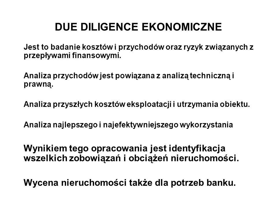 DUE DILIGENCE EKONOMICZNE Jest to badanie kosztów i przychodów oraz ryzyk związanych z przepływami finansowymi. Analiza przychodów jest powiązana z an