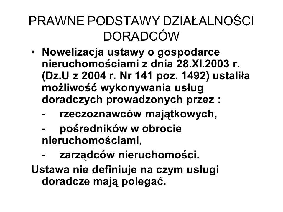 PRAWNE PODSTAWY DZIAŁALNOŚCI DORADCÓW Nowelizacja ustawy o gospodarce nieruchomościami z dnia 28.XI.2003 r. (Dz.U z 2004 r. Nr 141 poz. 1492) ustaliła