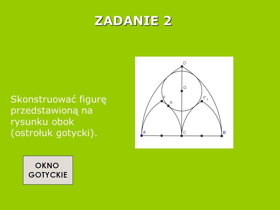 OKNO GOTYCKIE Plan rozwiązania (część): Utwórz odcinek AB i utwórz jego środek C.