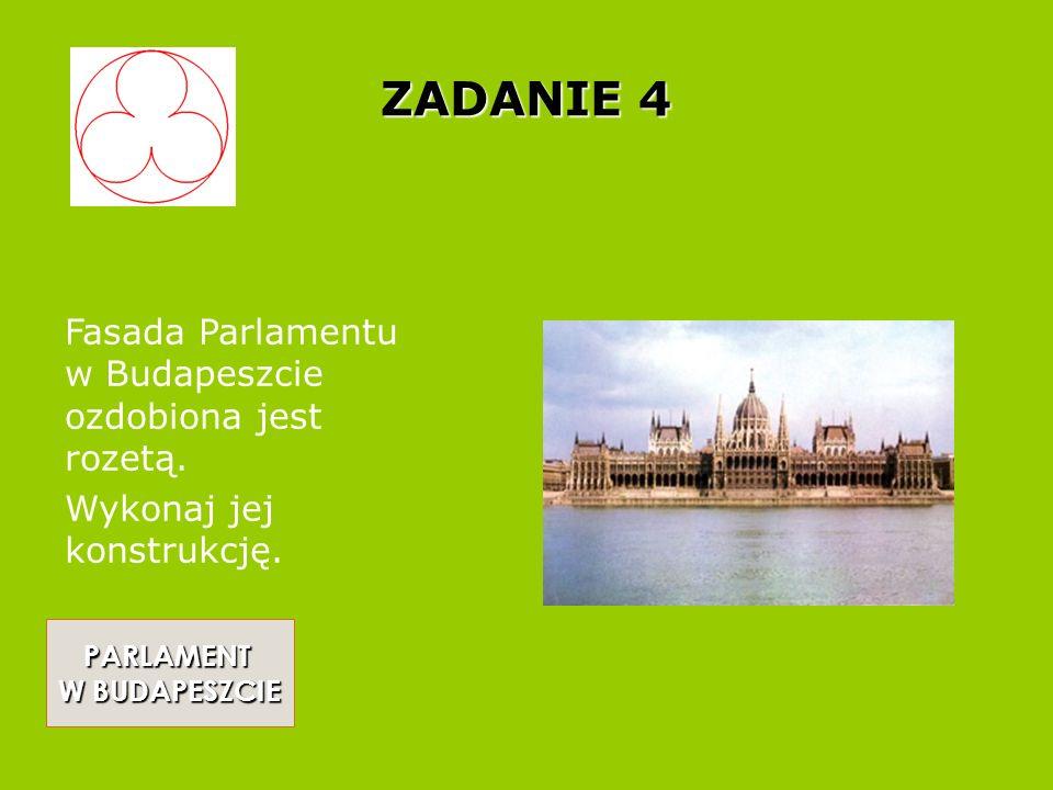 ZADANIE 4 PARLAMENT W BUDAPESZCIE W BUDAPESZCIE Fasada Parlamentu w Budapeszcie ozdobiona jest rozetą.