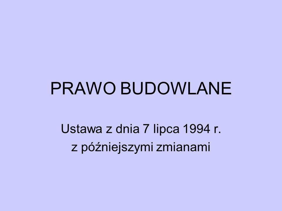 PRAWO BUDOWLANE Ustawa z dnia 7 lipca 1994 r. z późniejszymi zmianami
