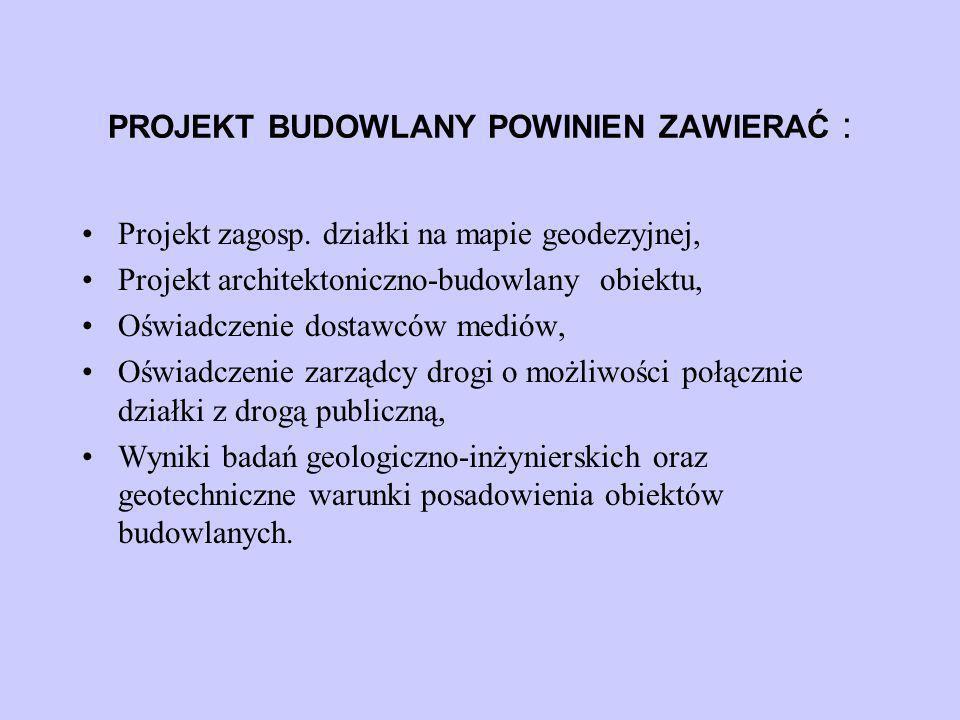 PROJEKT BUDOWLANY POWINIEN ZAWIERAĆ : Projekt zagosp. działki na mapie geodezyjnej, Projekt architektoniczno-budowlany obiektu, Oświadczenie dostawców