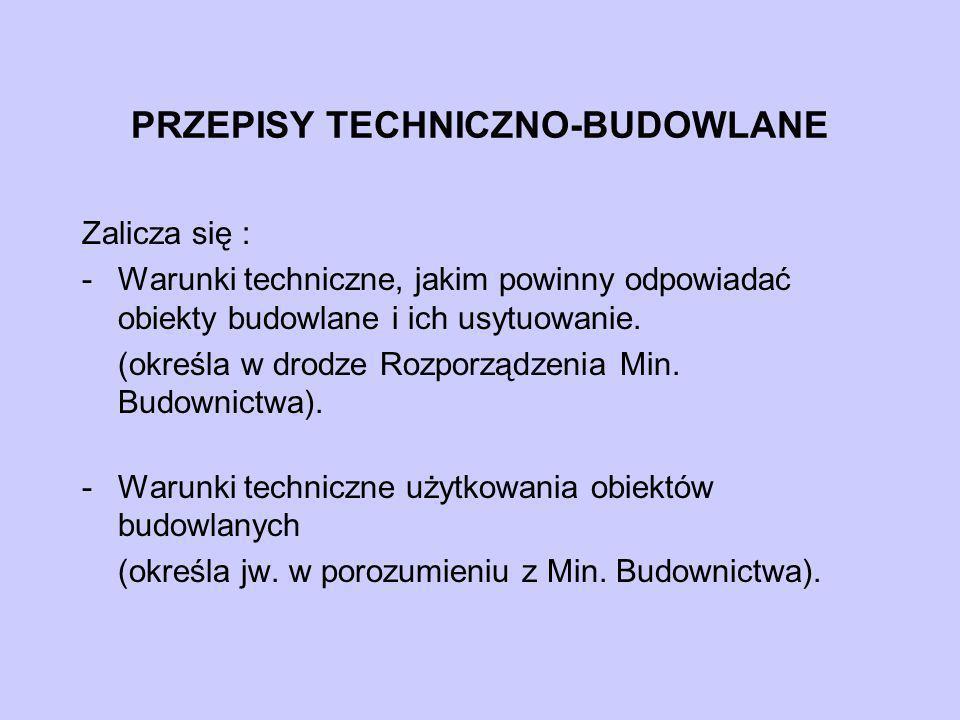 PRZEPISY TECHNICZNO-BUDOWLANE Zalicza się : -Warunki techniczne, jakim powinny odpowiadać obiekty budowlane i ich usytuowanie. (określa w drodze Rozpo