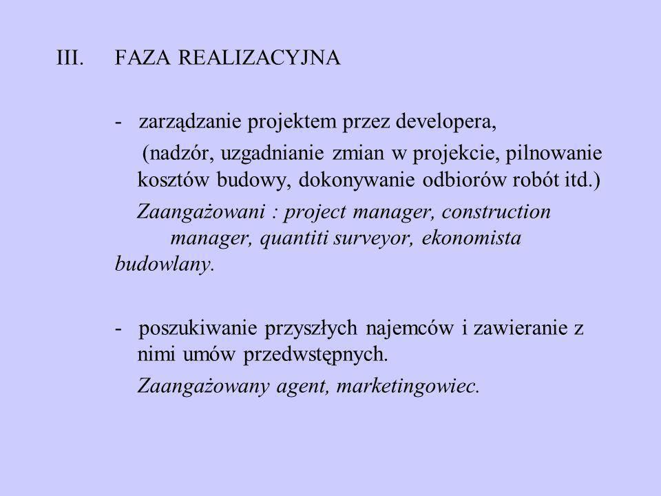 III.FAZA REALIZACYJNA - zarządzanie projektem przez developera, (nadzór, uzgadnianie zmian w projekcie, pilnowanie kosztów budowy, dokonywanie odbioró