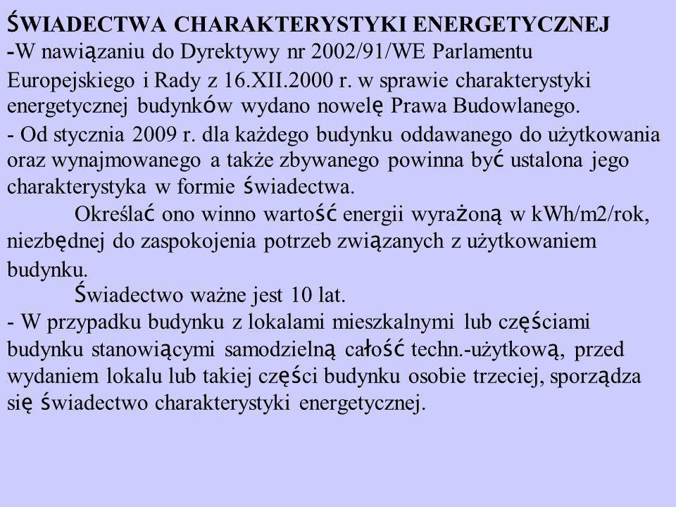 Ś WIADECTWA CHARAKTERYSTYKI ENERGETYCZNEJ -W nawi ą zaniu do Dyrektywy nr 2002/91/WE Parlamentu Europejskiego i Rady z 16.XII.2000 r. w sprawie charak