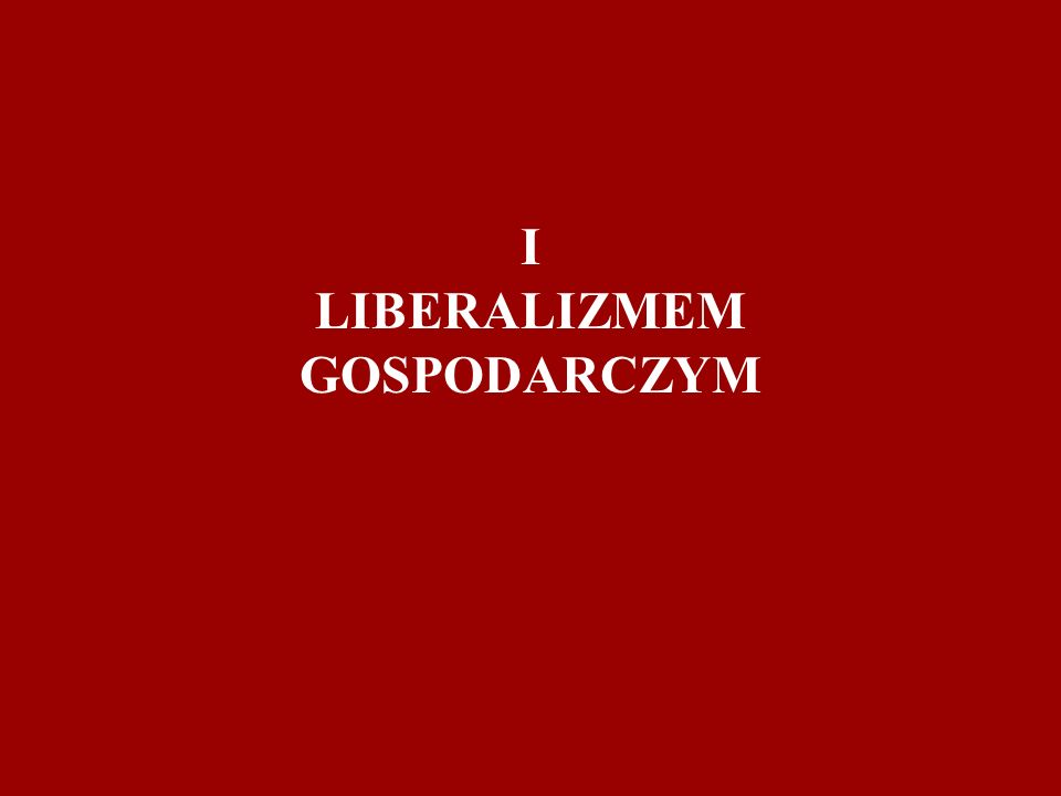I LIBERALIZMEM GOSPODARCZYM