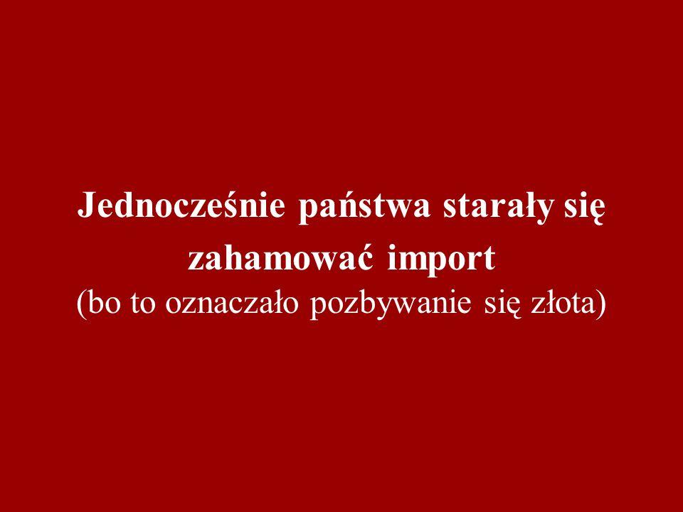 STĄD: rozliczne środki stosowane przez państwa celem zatrzymania importu towarów i usług (zwłaszcza cła) oraz promocji eksportu (wojna i kolonializm)