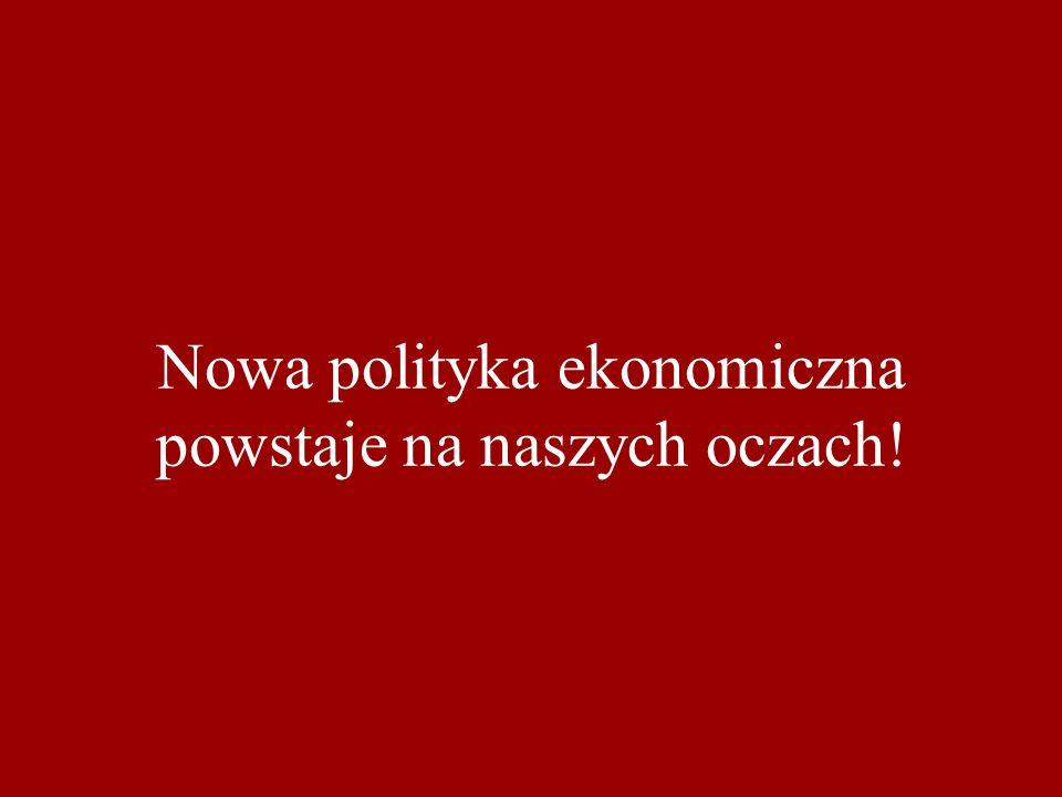 Nowa polityka ekonomiczna powstaje na naszych oczach!
