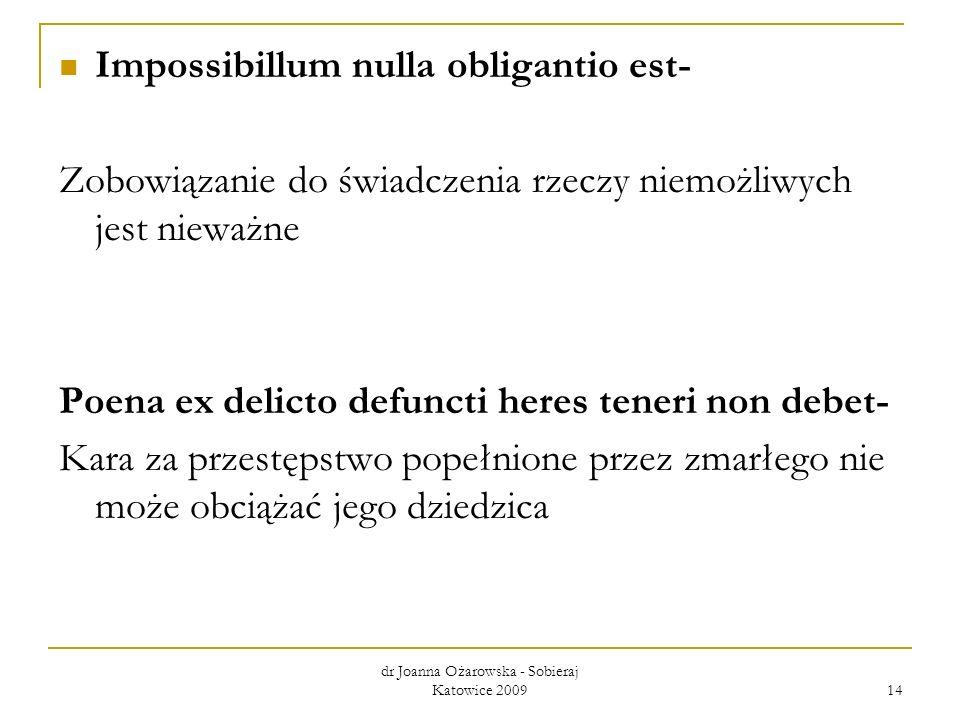 Impossibillum nulla obligantio est- Zobowiązanie do świadczenia rzeczy niemożliwych jest nieważne Poena ex delicto defuncti heres teneri non debet- Ka