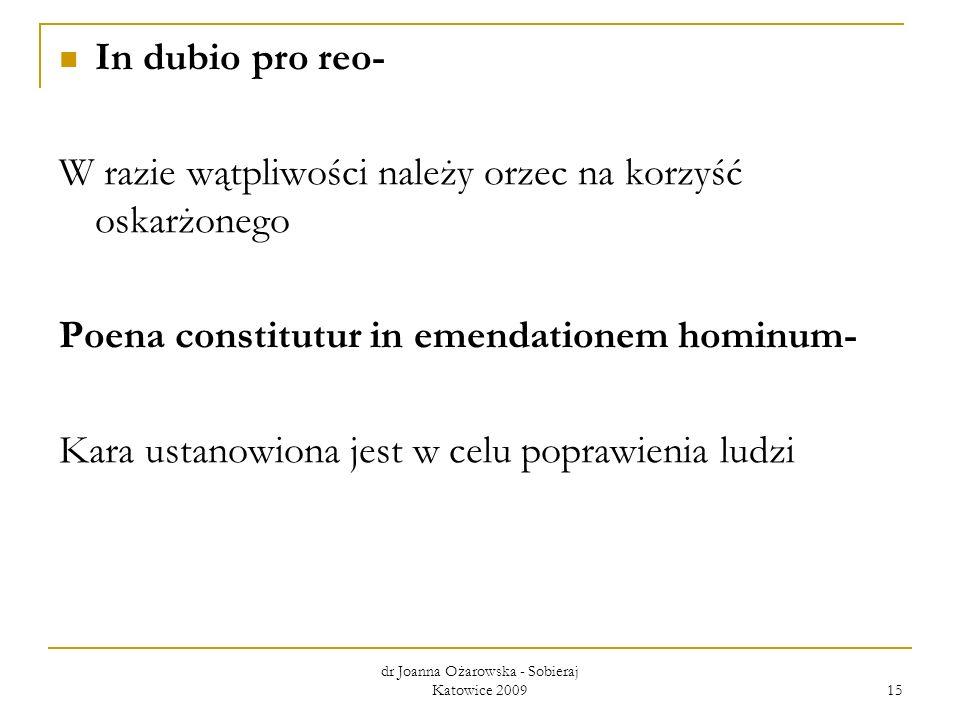 In dubio pro reo- W razie wątpliwości należy orzec na korzyść oskarżonego Poena constitutur in emendationem hominum- Kara ustanowiona jest w celu popr
