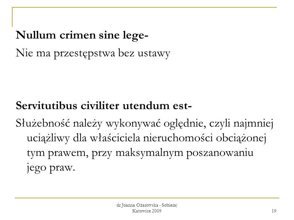 Nullum crimen sine lege- Nie ma przestępstwa bez ustawy Servitutibus civiliter utendum est- Służebność należy wykonywać oględnie, czyli najmniej uciąż