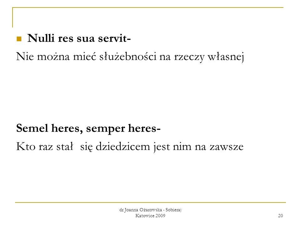 Nulli res sua servit- Nie można mieć służebności na rzeczy własnej Semel heres, semper heres- Kto raz stał się dziedzicem jest nim na zawsze dr Joanna