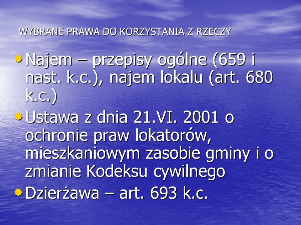WYBRANE PRAWA DO KORZYSTANIA Z RZECZY Najem – przepisy ogólne (659 i nast. k.c.), najem lokalu (art. 680 k.c.) Najem – przepisy ogólne (659 i nast. k.