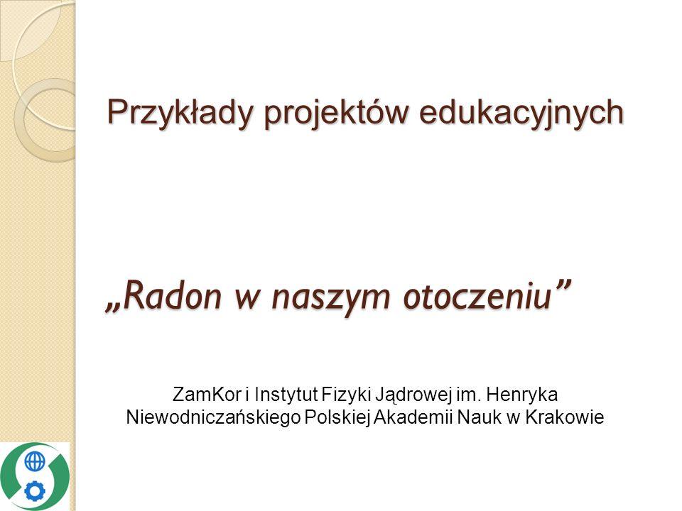 Przykłady projektów edukacyjnych ZamKor i Instytut Fizyki Jądrowej im.