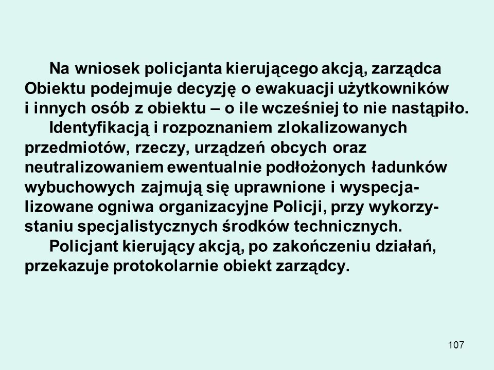 106 AKCJA ROZPOZNAWCZO-NEUTRALIZACYJNA ZLOKALIZOWANYCH ŁADUNKÓW WYBUCHOWYCH Po przybyciu do obiektu policjanta lub policyjnej grupy interwencyjnej zar