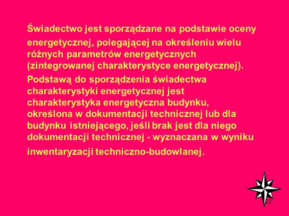 121 Od 1 stycznia 2009 r. świadectwo charakterystyki energetycznej jest obowiązkowe dla wszystkich nowopowstałych nieruchomości oraz używanych, wprowa